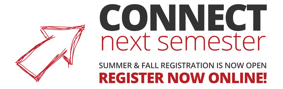 CONNECT Next Semester, Summer Registration is now open. Register now online!