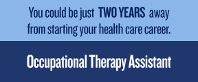You could be just Two Years away from starting your health care career. Occupational Therapy Assistant