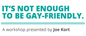 It's not enough to be gay friendly. A presentation by Joe Kort.