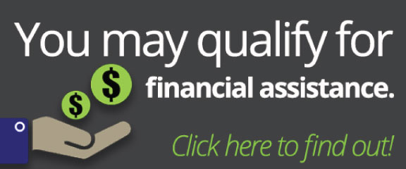 You may qualify for financial assistance. Click here to find out!