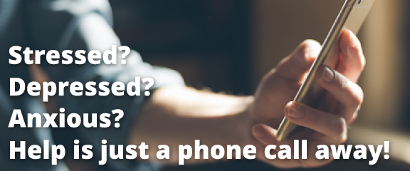 Stressed? Depressed? Anxious? Help is just a phone call away!