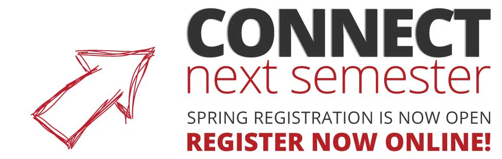 Connect Next Semester, Spring Registration is now Open. Register Now Online!