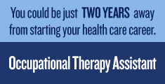 You could be just Two Years awat from starting your health care career. Occupational Therapy Assistant