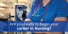 Are you ready to begin your career in Nursing?