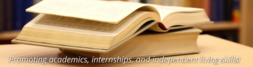 Promating academics, internships, and independent living skills!
