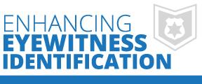 Enhancing Eyewitness Identification