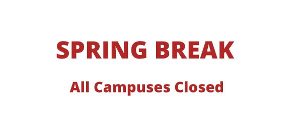 Spring Break, All Campuses Closed